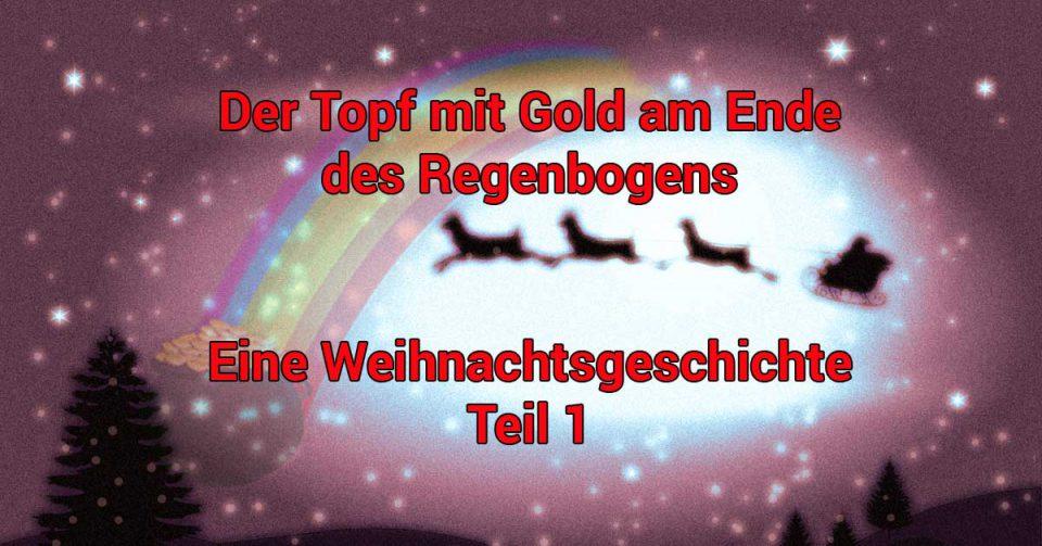 der-topf-mit-gold-am-ende-des-regenbogens-eine-weihnachtsgeschichte-teil-1